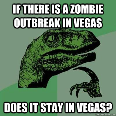 if there is a zombie outbreak in vegas does it stay in vegas - 