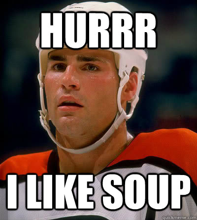 hurrr i like soup - Eric Lindros