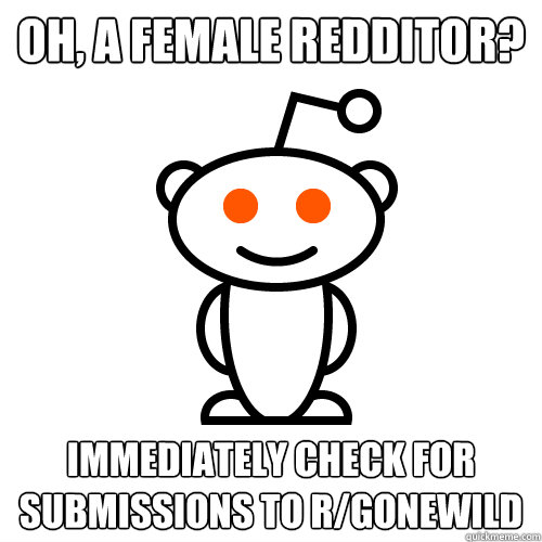 oh a female redditor immediately check for submissions to - Scumbag Redditor