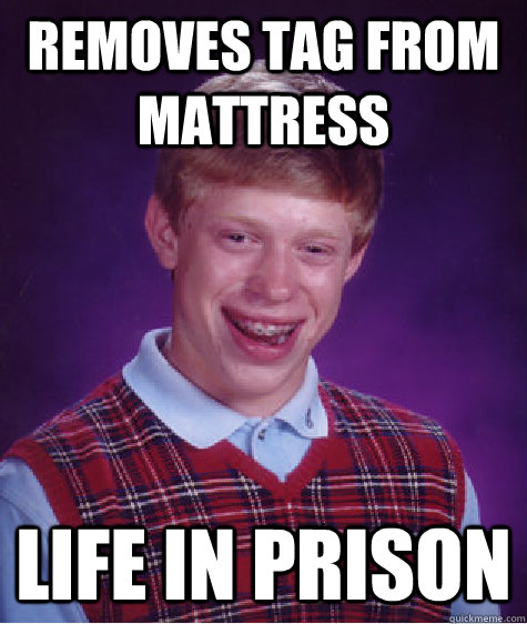 removes tag from mattress life in prison - Bad Luck Brian