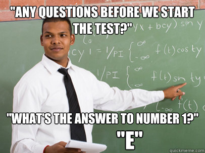 any questions before we start the test whats the answer - Good Guy Teacher