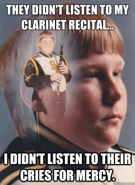 they didnt listen to my clarinet recital i didnt lis - PTSD Clarinet Boy