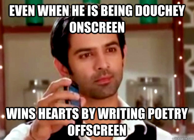 even when he is being douchey onscreen wins hearts by writin - Ridiculously Hot Guy from our nearest TV show