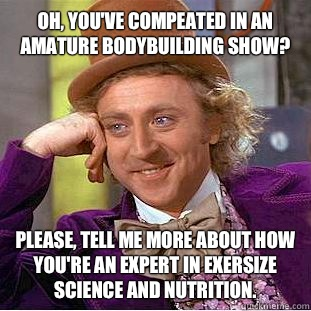 Oh youve compeated in an amature bodybuilding show Please te - Creepy Wonka