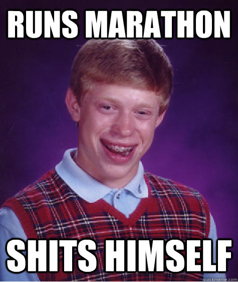 runs marathon shits himself - Bad Luck Brian
