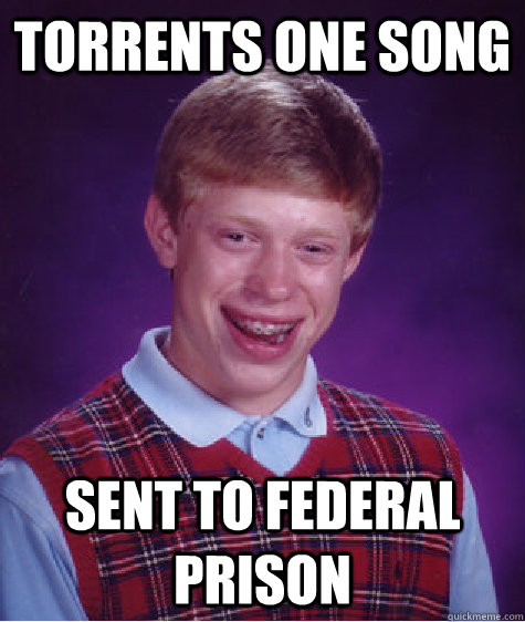 torrents one song sent to federal prison - Bad Luck Brian