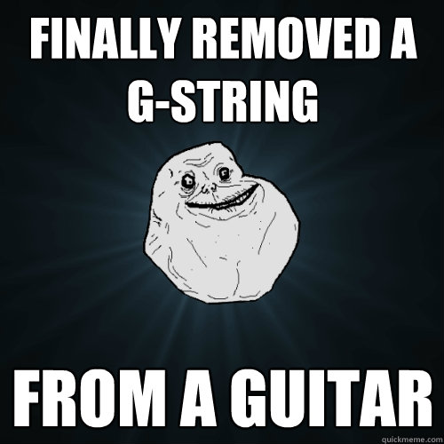 finally removed a gstring from a guitar - Forever Alone