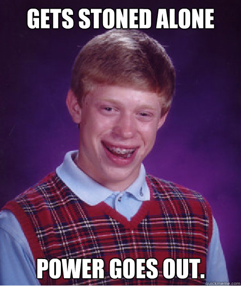 gets stoned alone power goes out caption 3 goes here - BAD LUCK BRIAN