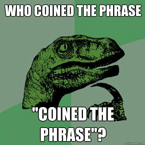 who coined the phrase coined the phrase - Philosoraptor