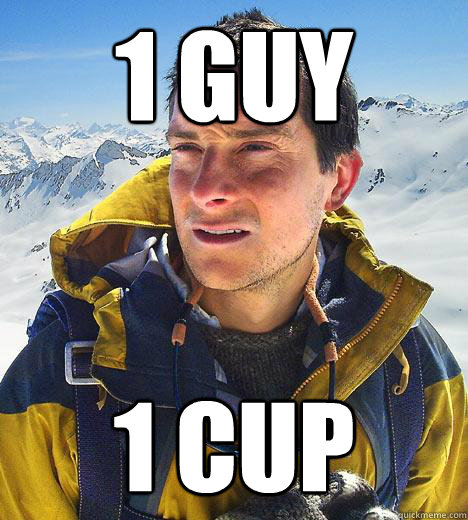 1 guy 1 cup - Bear Grylls