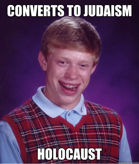 converts to judaism holocaust caption 3 goes here - Bad Luck Brian