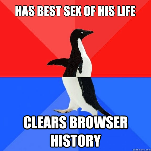 has best sex of his life clears browser history - Socially Awksome Penguin