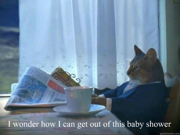 i wonder how i can get out of this baby shower - Average Dad Cat