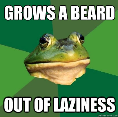 grows a beard out of laziness - Foul Bachelor Frog
