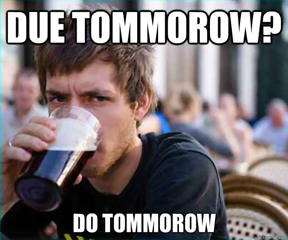 due tommorow do tommorow - Lazy College Senior