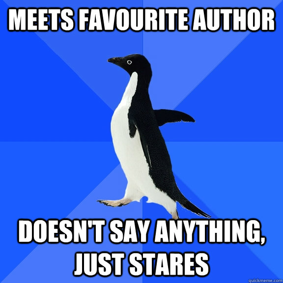 meets favourite author doesnt say anything just stares - Socially Awkward Penguin