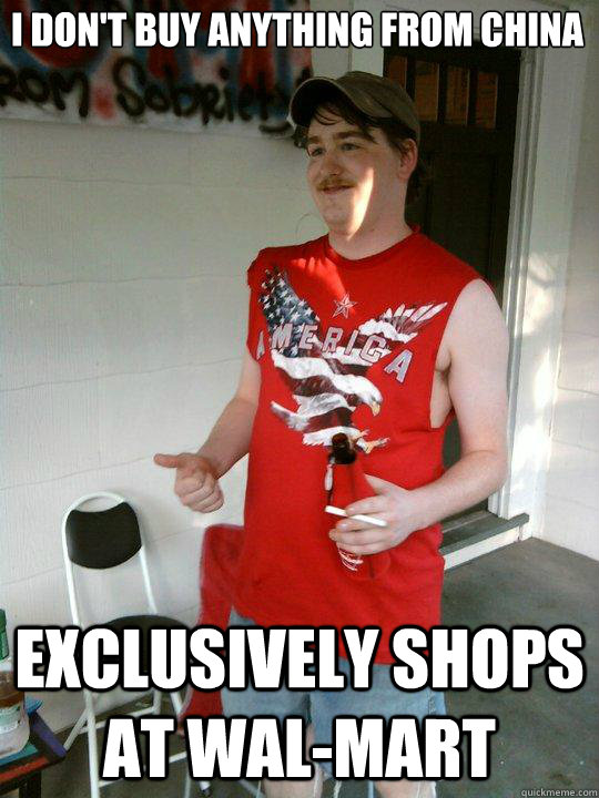 i dont buy anything from china exclusively shops at walmar - Redneck Randal
