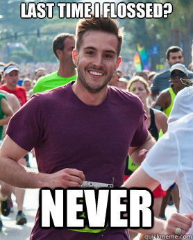 last time i flossed never - Ridiculously photogenic guy