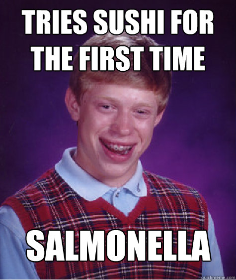 tries sushi for the first time salmonella - Bad Luck Brian
