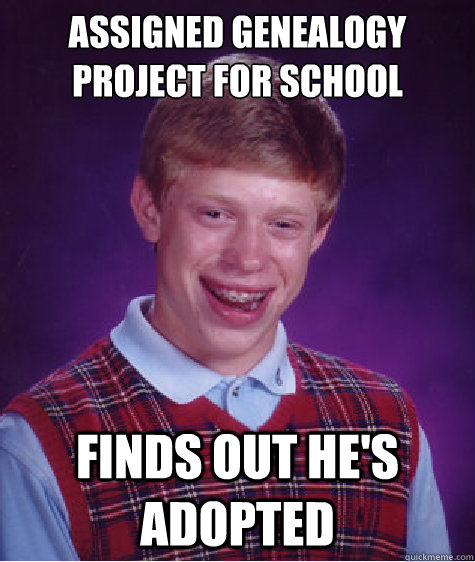 assigned genealogy project for school finds out hes adopted - Bad Luck Brian