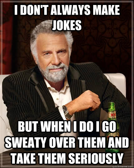 Fourth image of Manly Men S Humor The Most Interesting Man In The World with i dont always make jokes but when i do i go sweaty over ...