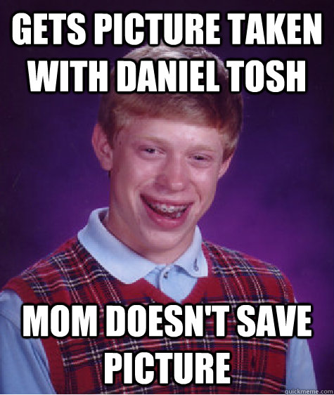 gets picture taken with daniel tosh mom doesnt save picture - Bad Luck Brian
