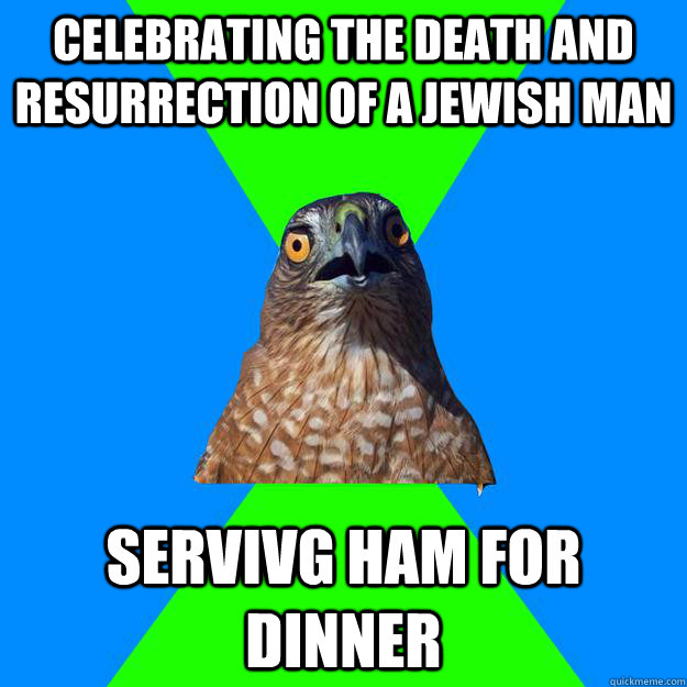celebrating the death and resurrection of a jewish man servi - Hawkward