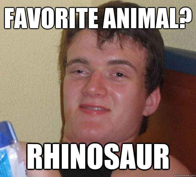 favorite animal rhinosaur - 10 Guy