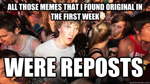 all those memes that i found original in the first week wer - Sudden Clarity Clarence