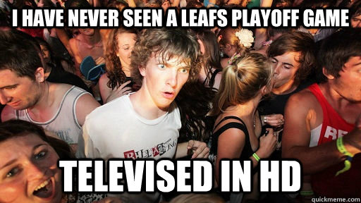 i have never seen a leafs playoff game televised in hd - Sudden Clarity Clarence Neopet