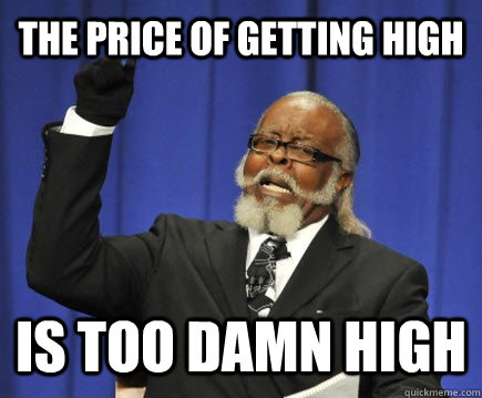 the price of getting high is too damn high - Too Damn High