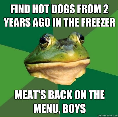 find hot dogs from 2 years ago in the freezer meats back on - Foul Bachelor Frog