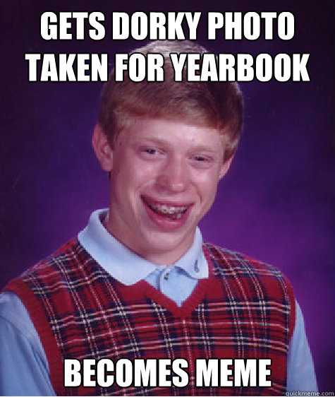 Funny Yearbook Meme : Gets dorky photo taken for yearbook becomes meme caption