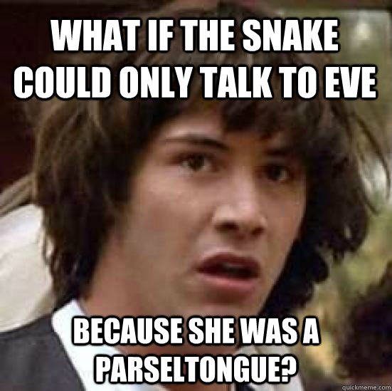 what if the snake could only talk to eve because she was a - conspiracy keanu