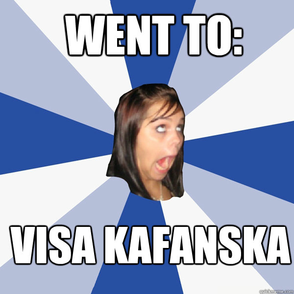 went to visa kafanska - Annoying Facebook Girl