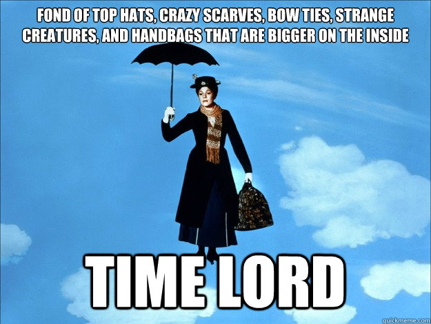 fond of top hats crazy scarves bow ties strange creatures - Time Lord Mary Poppins