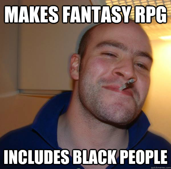 makes fantasy rpg includes black people - Good Guy Greg