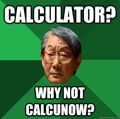 calculator why not calcunow - High Expectations Asian Father