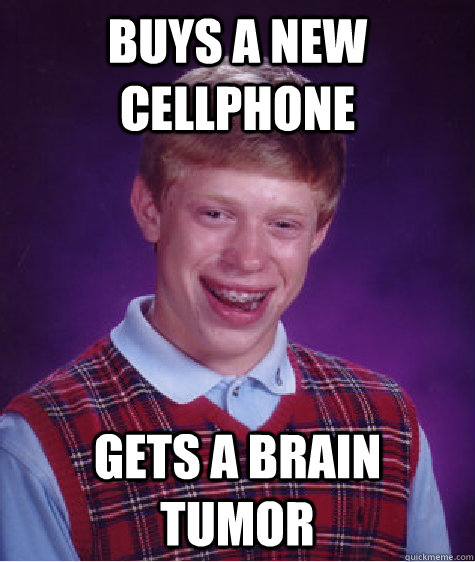 buys a new cellphone gets a brain tumor  - Bad Luck Brian
