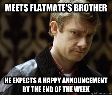 meets flatmates brother he expects a happy announcement by  - Defensively Heterosexual John Watson
