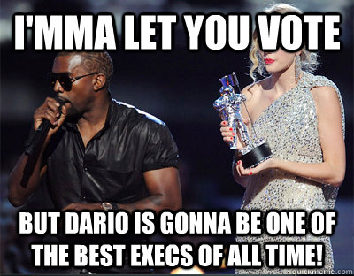 imma let you vote but dario is gonna be one of the best exe - Imma let you finish