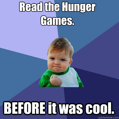 read the hunger games before it was cool caption 3 goes he - Success Kid