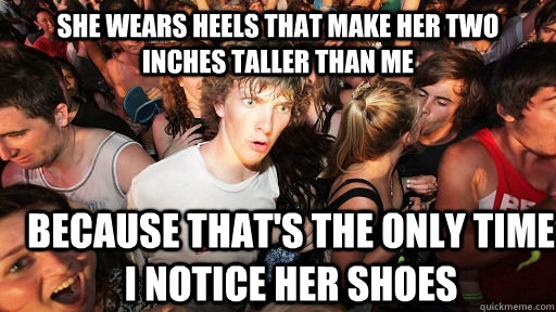 she wears heels that make her two inches taller than me beca - Sudden Clarity Clarence