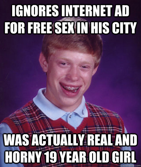 ignores internet ad for free sex in his city was actually re - Bad Luck ...