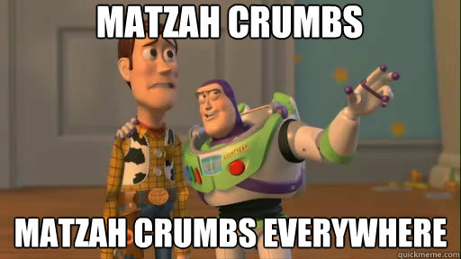 matzah crumbs matzah crumbs everywhere - Everywhere