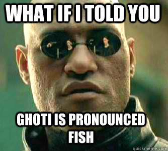 what if i told you ghoti is pronounced fish - Matrix Morpheus