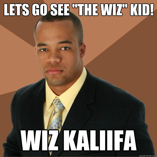 lets go see the wiz kid wiz kaliifa  - Successful Black Man