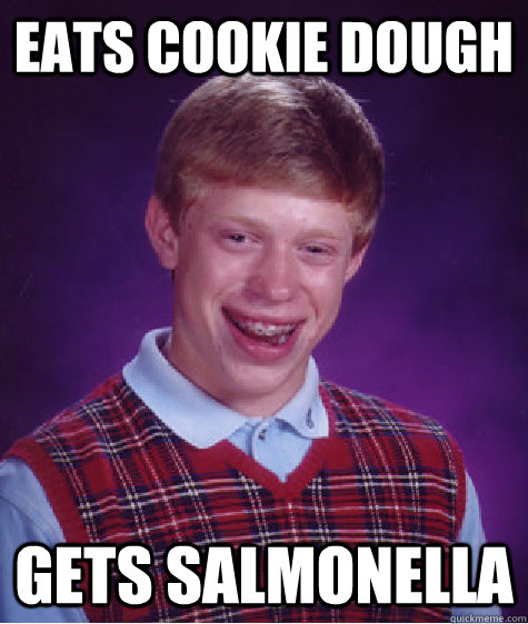eats cookie dough gets salmonella - Bad Luck Brian