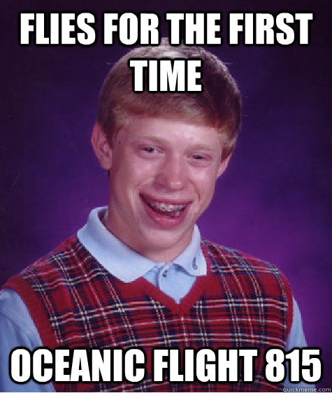 flies for the first time oceanic flight 815 - Bad Luck Brian