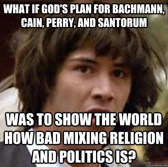what if gods plan for bachmann cain perry and santorum w - conspiracy keanu